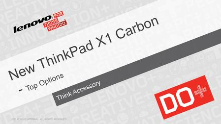 Think Accessory New ThinkPad X1 Carbon - Top Options 2013 LENOVO INTERNAL. ALL RIGHTS RESERVED.