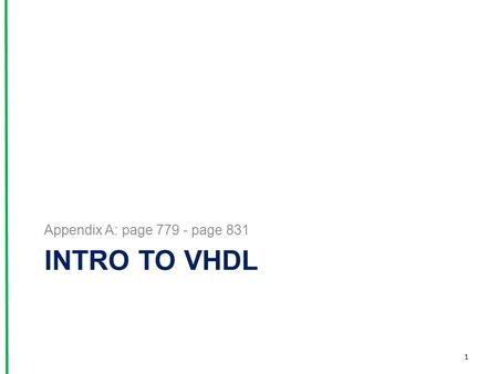 INTRO TO VHDL Appendix A: page 779 - page 831 1. VHDL is an IEEE and ANSI standard. VHDL stands for Very High Speed IC hardware description language.