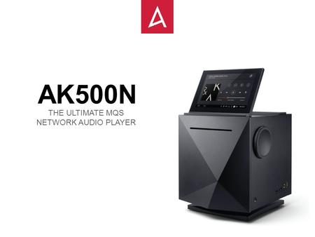 AK500N THE ULTIMATE MQS NETWORK AUDIO PLAYER.