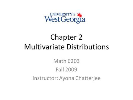 Chapter 2 Multivariate Distributions Math 6203 Fall 2009 Instructor: Ayona Chatterjee.