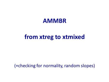 AMMBR from xtreg to xtmixed (+checking for normality, random slopes)