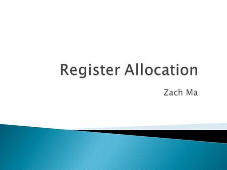 Register Allocation Zach Ma.
