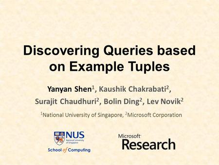 Discovering Queries based on Example Tuples Yanyan Shen 1, Kaushik Chakrabati 2, Surajit Chaudhuri 2, Bolin Ding 2, Lev Novik 2 1 National University of.