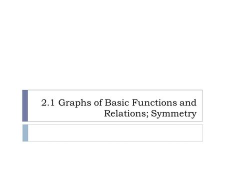 2.1 Graphs of Basic Functions and Relations; Symmetry.