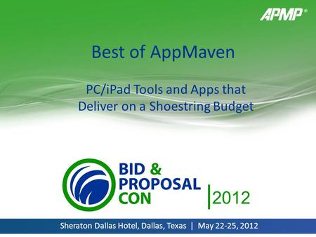 | 2012 Sheraton Dallas Hotel, Dallas, Texas | May 22-25, 2012 Best of AppMaven PC/iPad Tools and Apps that Deliver on a Shoestring Budget.