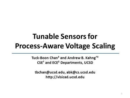 Tunable Sensors for Process-Aware Voltage Scaling Tuck-Boon Chan ‡ and Andrew B. Kahng †‡ CSE † and ECE ‡ Departments, UCSD