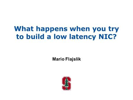 What happens when you try to build a low latency NIC? Mario Flajslik.