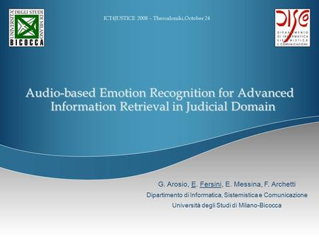 Audio-based Emotion Recognition for Advanced Information Retrieval in Judicial Domain ICT4JUSTICE 2008 – Thessaloniki,October 24 G. Arosio, E. Fersini,