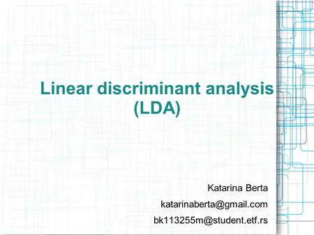 Linear discriminant analysis (LDA) Katarina Berta