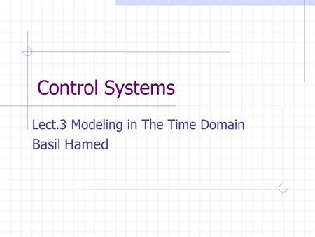 Lect.3 Modeling in The Time Domain Basil Hamed