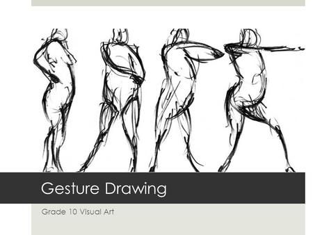 Gesture Drawing Grade 10 Visual Art. GESTURE DAY I The Basics.
