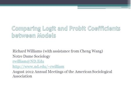 Richard Williams (with assistance from Cheng Wang) Notre Dame Sociology  August 2012 Annual Meetings of the.