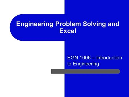EGN 1006 – Introduction to Engineering Engineering Problem Solving and Excel.