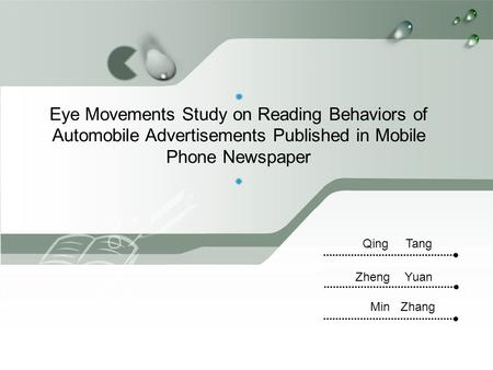 Eye Movements Study on Reading Behaviors of Automobile Advertisements Published in Mobile Phone Newspaper Zheng Yuan Min Zhang Qing Tang.