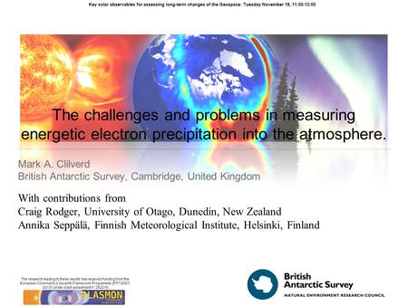 The challenges and problems in measuring energetic electron precipitation into the atmosphere. Mark A. Clilverd British Antarctic Survey, Cambridge, United.