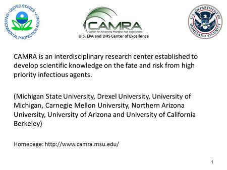 1 U.S. EPA and DHS Center of Excellence CAMRA is an interdisciplinary research center established to develop scientific knowledge on the fate and risk.