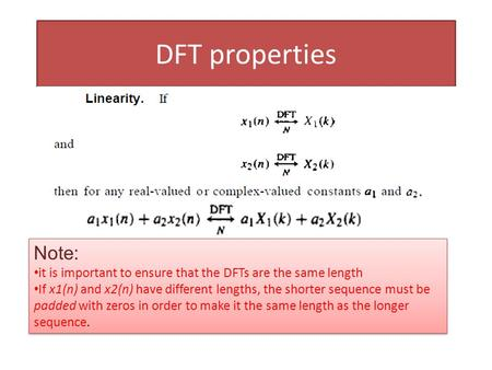 DFT properties Note: it is important to ensure that the DFTs are the same length If x1(n) and x2(n) have different lengths, the shorter sequence must be.