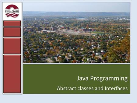 Java Programming Abstract classes and Interfaces.