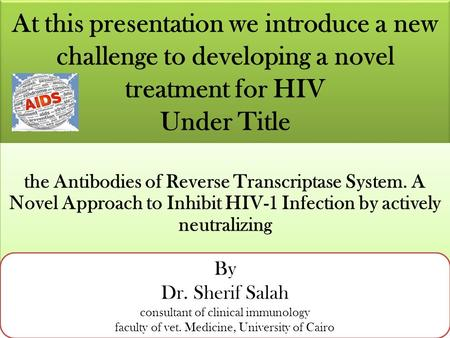 At this presentation we introduce a new challenge to developing a novel treatment for HIV Under Title the Antibodies of Reverse Transcriptase System.