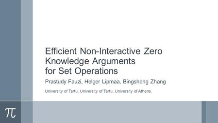 Efficient Non-Interactive Zero Knowledge Arguments for Set Operations Prastudy Fauzi, Helger Lipmaa, Bingsheng Zhang University of Tartu, University of.