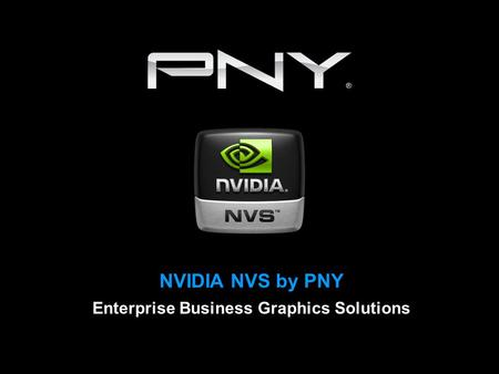 NVIDIA NVS by PNY Enterprise Business Graphics Solutions.