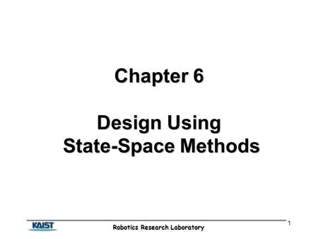 Robotics Research Laboratory 1 Chapter 6 Design Using State-Space Methods.