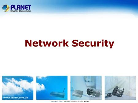 Www.planet.com.tw Network Security Copyright © PLANET Technology Corporation. All rights reserved.