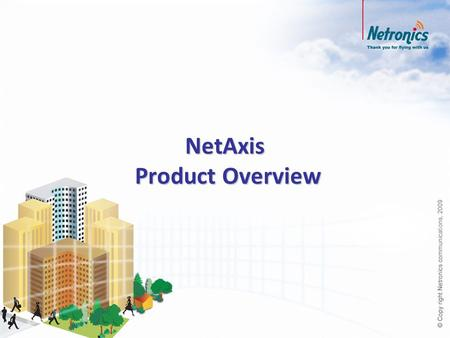 NetAxis Product Overview. NetAxis Equipment Description NetAxis Link Configurations NetAxis Key Features Network Management Software Agenda.