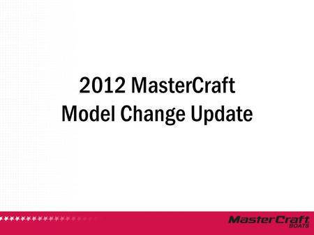 2012 MasterCraft Model Change Update. 2012 Product Review.