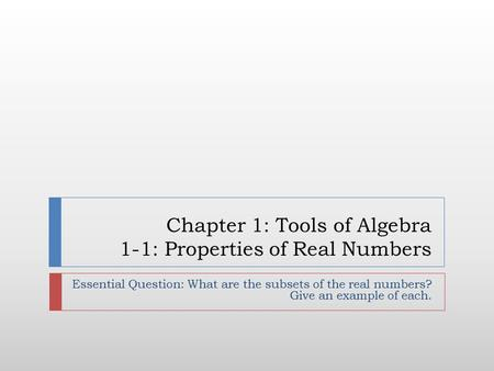 Chapter 1: Tools of Algebra 1-1: Properties of Real Numbers