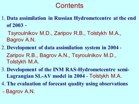 Contents 1. Data assimilation in Russian Hydrometcentre at the end of 2003 - Tsyroulnikov M.D., Zaripov R.B., Tolstykh M.A., Bagrov A.N. 2. Development.