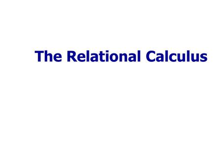 The Relational Calculus. Chapter Outline Relational Calculus  Tuple Relational Calculus  Domain Relational Calculus Slide 6b-2.