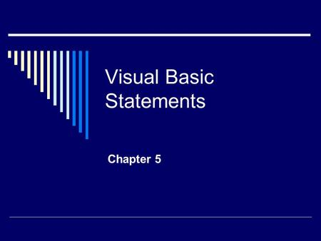 Visual Basic Statements Chapter 5. Relational Operators  OperationSymbol  Equal  =  Less than  <  Greater than  >  Not equal    Less than.