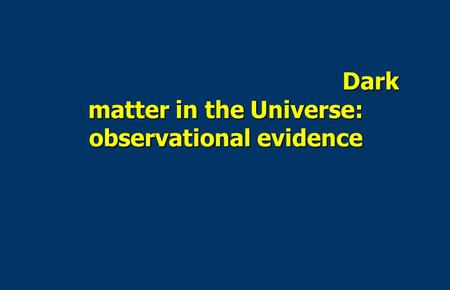 Dark matter in the Universe: observational evidence Dark matter in the Universe: observational evidence.