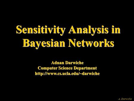 A. Darwiche Sensitivity Analysis in Bayesian Networks Adnan Darwiche Computer Science Department