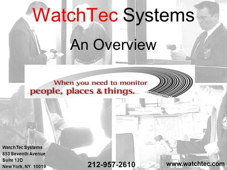 WatchTec Systems An Overview WatchTec Systems 853 Seventh Avenue Suite 12D New York, NY 10019 www.watchtec.com 212-957-2610.