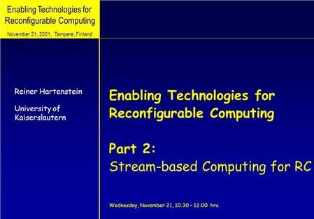 Enabling Technologies for Reconfigurable Computing Enabling Technologies for Reconfigurable Computing Part 2: Stream-based Computing for RC Wednesday,