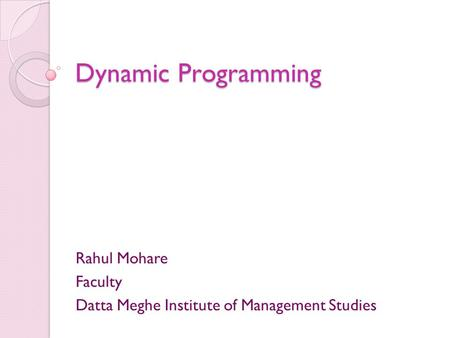 Dynamic Programming Rahul Mohare Faculty Datta Meghe Institute of Management Studies.