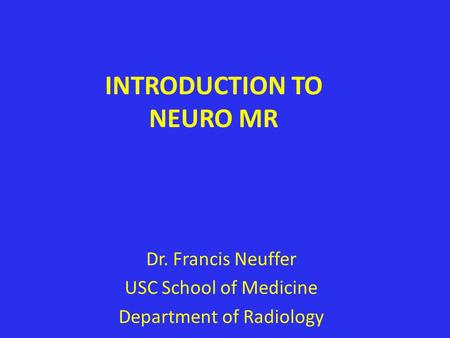 INTRODUCTION TO NEURO MR