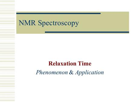 NMR Spectroscopy Relaxation Time Phenomenon & Application.