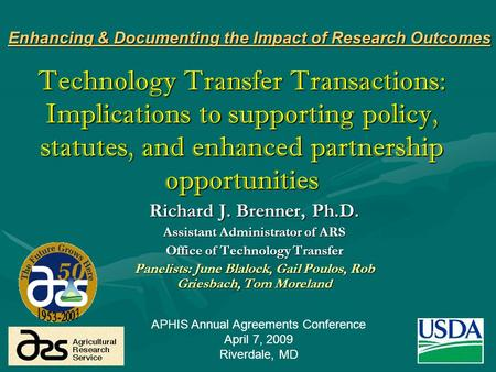 1 Technology Transfer Transactions: Implications to supporting policy, statutes, and enhanced partnership opportunities Richard J. Brenner, Ph.D. Assistant.