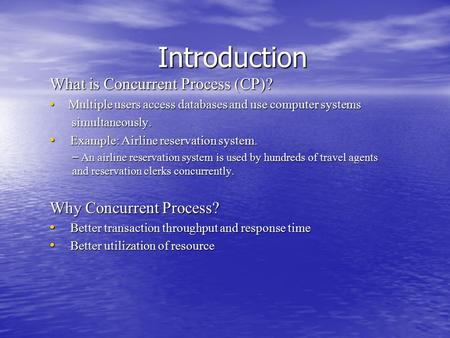 What is Concurrent Process (CP)? Multiple users access databases and use computer systems Multiple users access databases and use computer systems simultaneously.