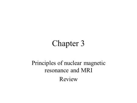 Principles of nuclear magnetic resonance and MRI Review