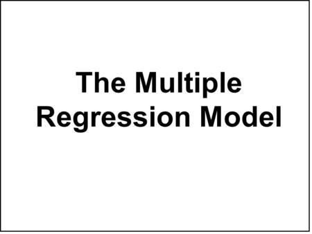 The Multiple Regression Model.