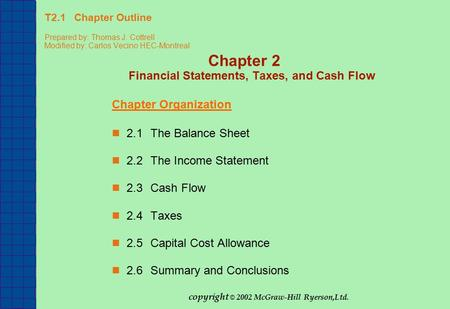 T2.1 Chapter Outline Prepared by: Thomas J. Cottrell Modified by: Carlos Vecino HEC-Montreal Chapter 2 Financial Statements, Taxes, and Cash Flow Chapter.