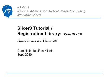 NA-MIC National Alliance for Medical Image Computing  Slicer3 Tutorial / Registration Library: Case 03 - DTI aligning low-resolution diffusion.