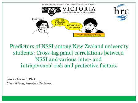 Jessica Garisch, PhD Marc Wilson, Associate Professor Predictors of NSSI among New Zealand university students: Cross-lag panel correlations between NSSI.