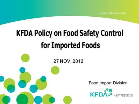 27 NOV, 2012 Food Import Division. Government Agencies Responsible for imported food I Inspection procedures for imported food Status of Food imported.