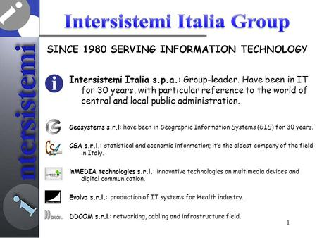 Intersistemi Italia s.p.a.: Group-leader. Have been in IT for 30 years, with particular reference to the world of central and local public administration.