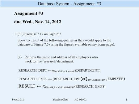 Database System - Assignment #3 Sept. 2012Yangjun Chen ACS-39021 Assignment #3 due Wed., Nov. 14, 2012 1. (30) Exercise 7.17 on Page 235 Show the result.